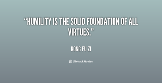 Humility is the solid foundation of all virtues. Image from the internet.