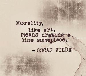 When emotions trump ethics : Morality, is like art, means drawing a line someplace by Oscar Wilde