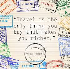 Dealing with the truth and criticisms : Travel is the only thing that you buy that makes you richer.