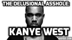 Assholes : A theory by Aaron James  (a WIP ). Kanye West.