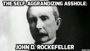 Assholes : A theory by Aaron James  (a WIP ). John D, Rockefeller