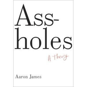 Assholes : A theory by Aaron James  (a WIP ).